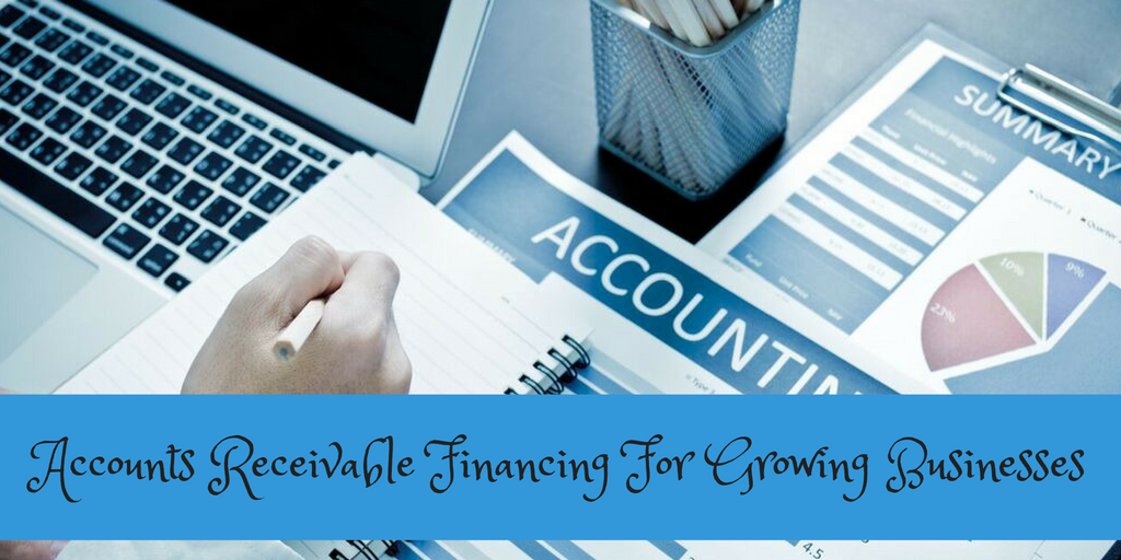 Accounts Receivable Financing For Growing Businesses