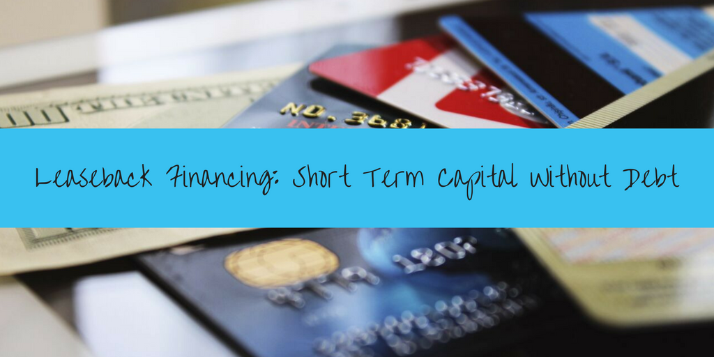 Leaseback Financing: Short Term Capital Without Debt