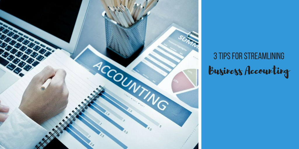 3 Tips For Streamlining Business Accounting