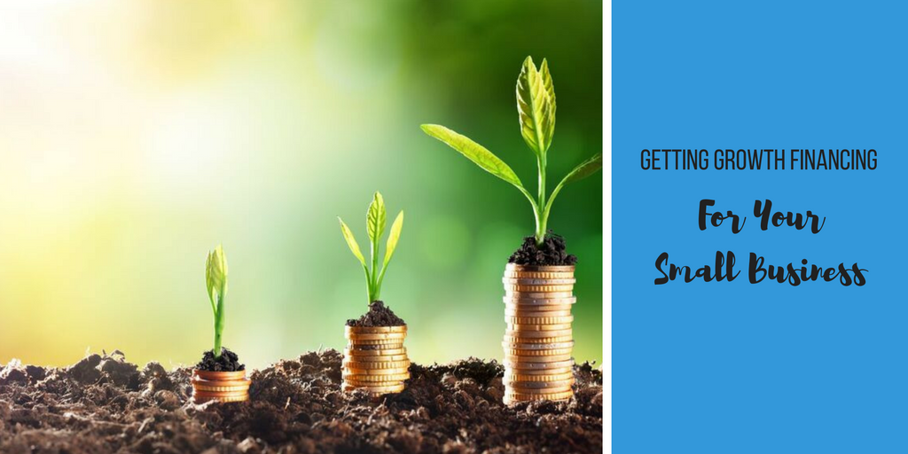 Getting Growth Financing For Your Small Business